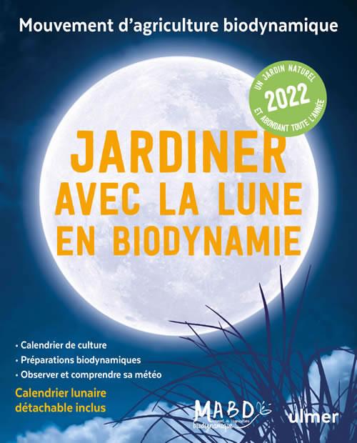 Calendrier Lunaire Biodynamique 2022 Jardiner avec la lune en biodynamie 2022 | Editions Ulmer