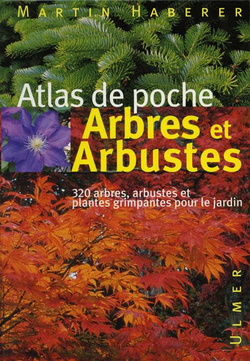 Editions ulmer atlas de poche arbres et arbustes 320 for Plantes et arbustes