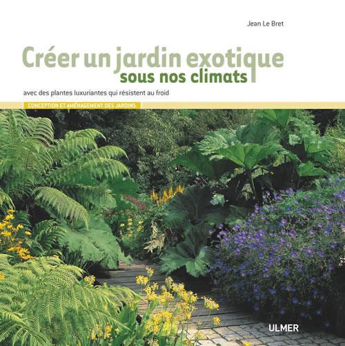 Editions Ulmer : Créer un jardin exotique sous nos climats -Jean LE BRET