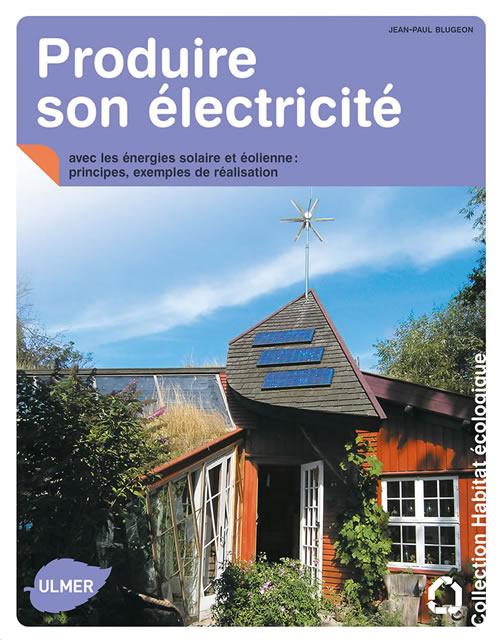 Editions ulmer produire son lectricit avec les nergies solaires et oliennes jean paul blugeon - Produire son electricite panneau solaire ...