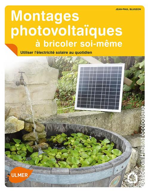 Editions ulmer montages photovolta ques bricoler soi m me utiliser l 39 - Installer panneau solaire soi meme ...