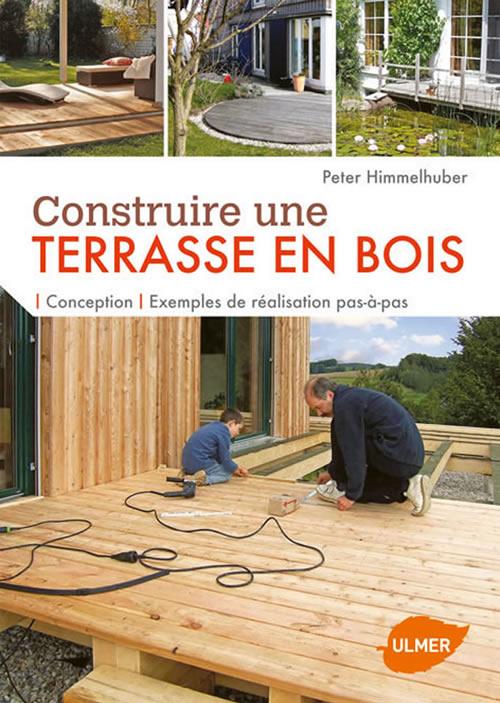 editions ulmer construire une terrasse en bois conception exemples de r alisations pas pas. Black Bedroom Furniture Sets. Home Design Ideas