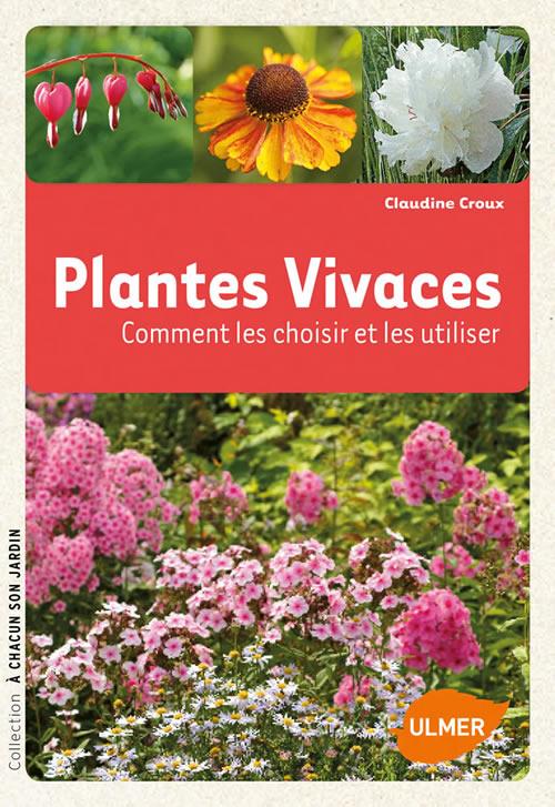 Editions ulmer plantes vivaces comment les choisir et les utiliser claudine - Plantes vivaces photos ...