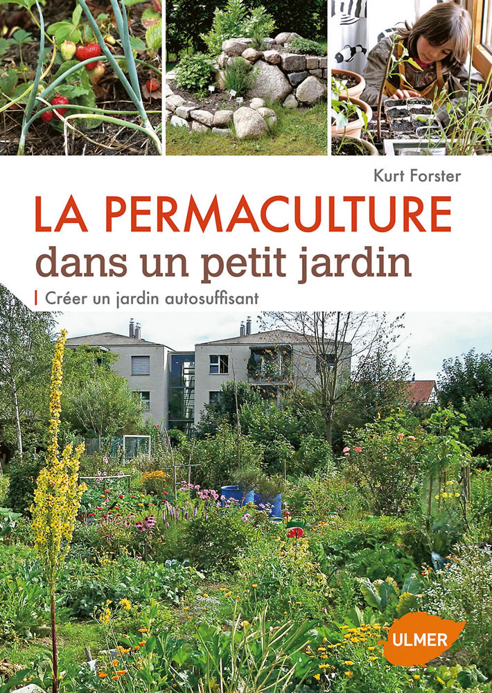 editions ulmer la permaculture dans un petit jardin cr er un jardin autosuffisant kurt forster. Black Bedroom Furniture Sets. Home Design Ideas